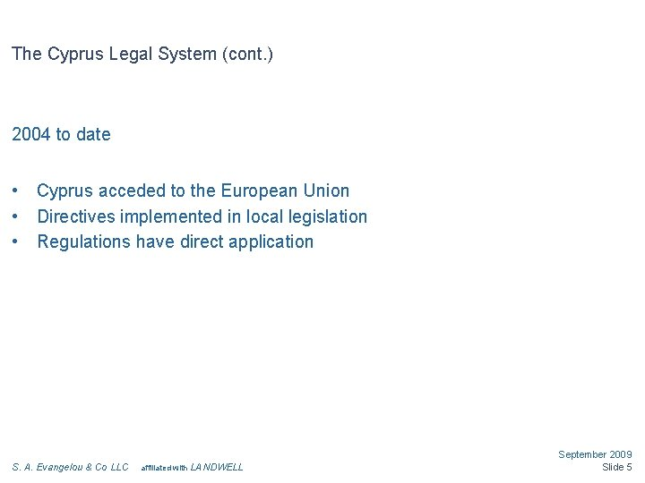 The Cyprus Legal System (cont. ) 2004 to date • • • Cyprus acceded