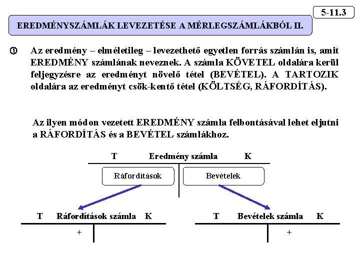 5 -11. 3 EREDMÉNYSZÁMLÁK LEVEZETÉSE A MÉRLEGSZÁMLÁKBÓL II. Az eredmény – elméletileg – levezethető