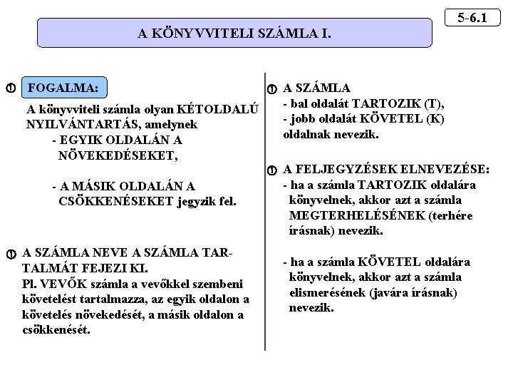 A KÖNYVVITELI SZÁMLA I. 5 -6. 1 A SZÁMLA - bal oldalát TARTOZIK (T),
