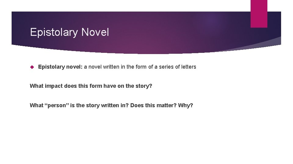 Epistolary Novel Epistolary novel: a novel written in the form of a series of