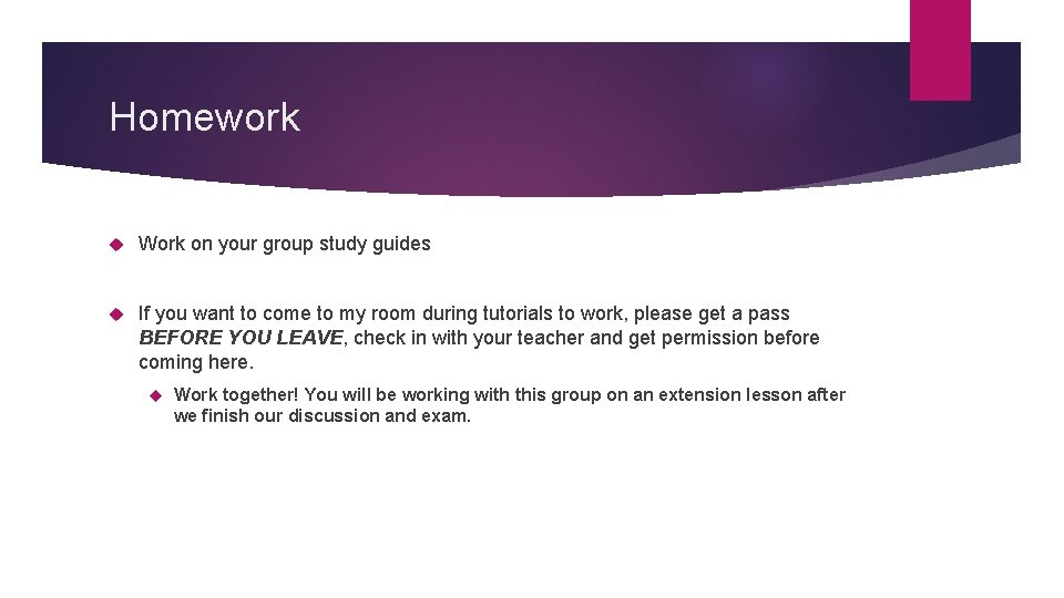 Homework Work on your group study guides If you want to come to my