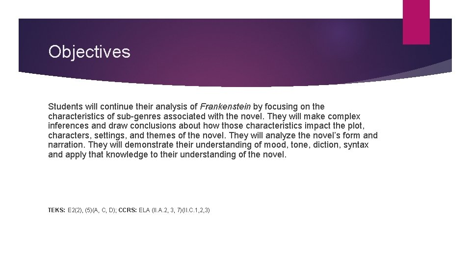 Objectives Students will continue their analysis of Frankenstein by focusing on the characteristics of