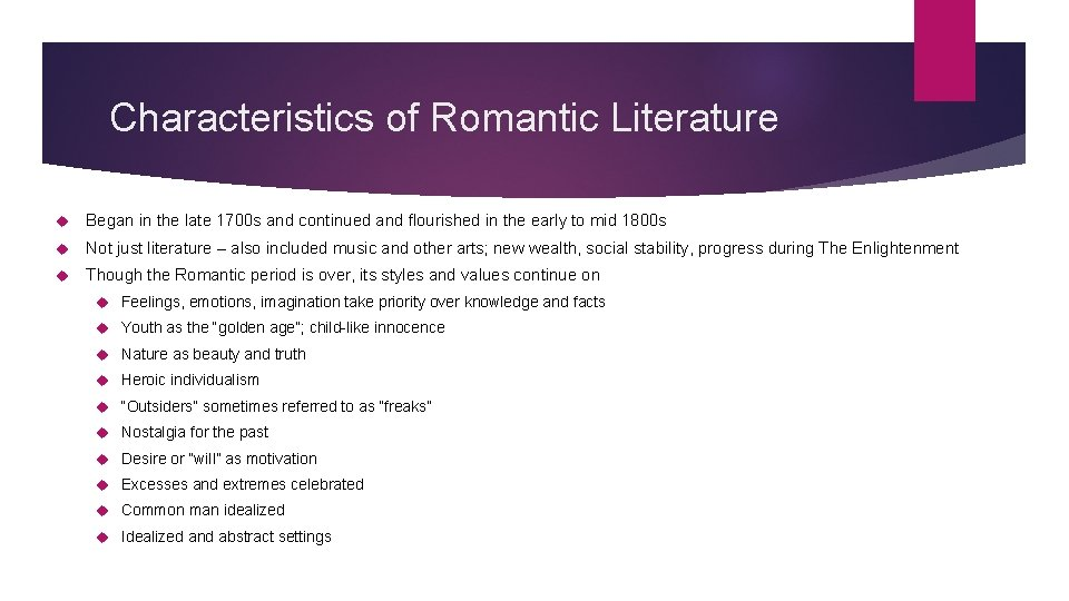 Characteristics of Romantic Literature Began in the late 1700 s and continued and flourished