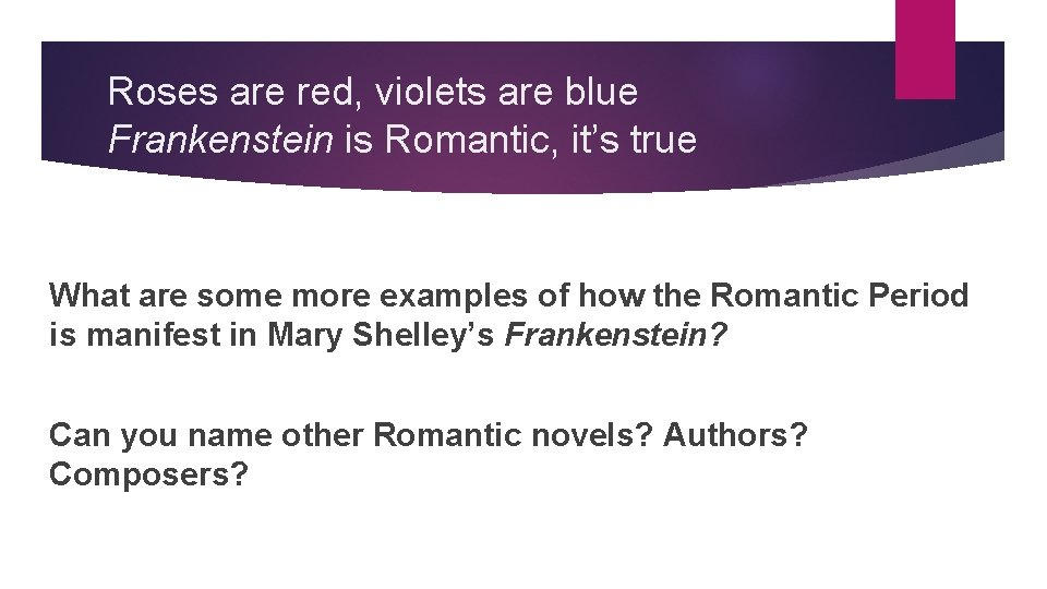 Roses are red, violets are blue Frankenstein is Romantic, it's true What are some
