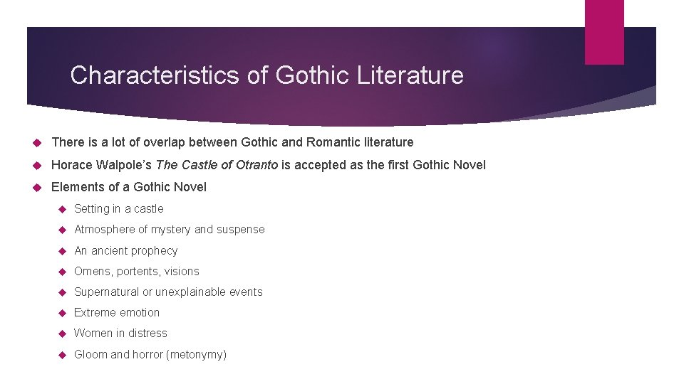 Characteristics of Gothic Literature There is a lot of overlap between Gothic and Romantic