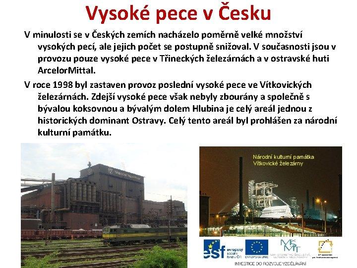 Vysoké pece v Česku V minulosti se v Českých zemích nacházelo poměrně velké množství