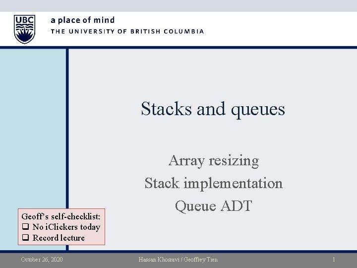 Stacks and queues Geoff's self-checklist: q No i. Clickers today q Record lecture October