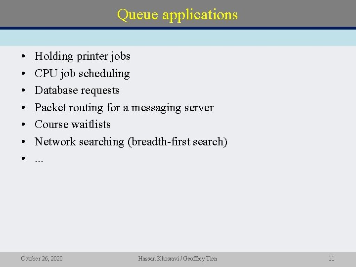 Queue applications • • Holding printer jobs CPU job scheduling Database requests Packet routing