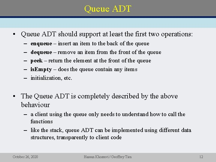 Queue ADT • Queue ADT should support at least the first two operations: –
