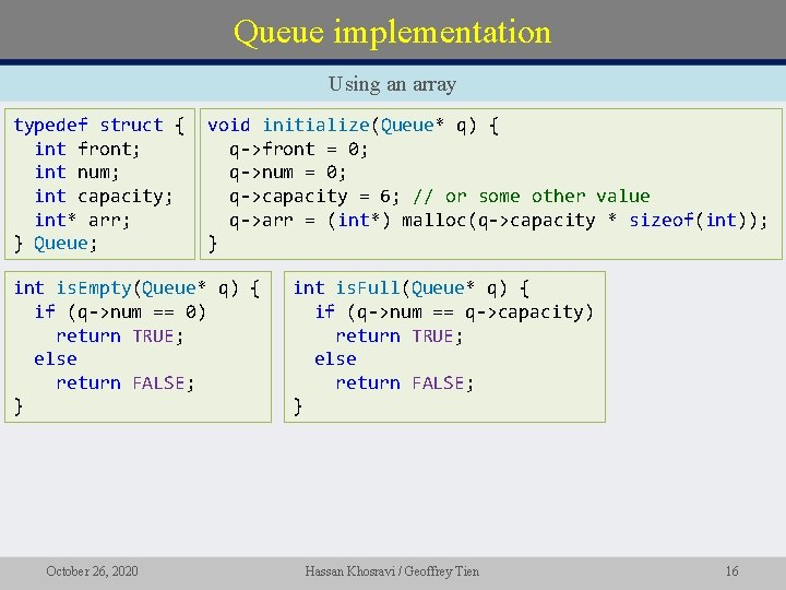 Queue implementation Using an array typedef struct { int front; int num; int capacity;