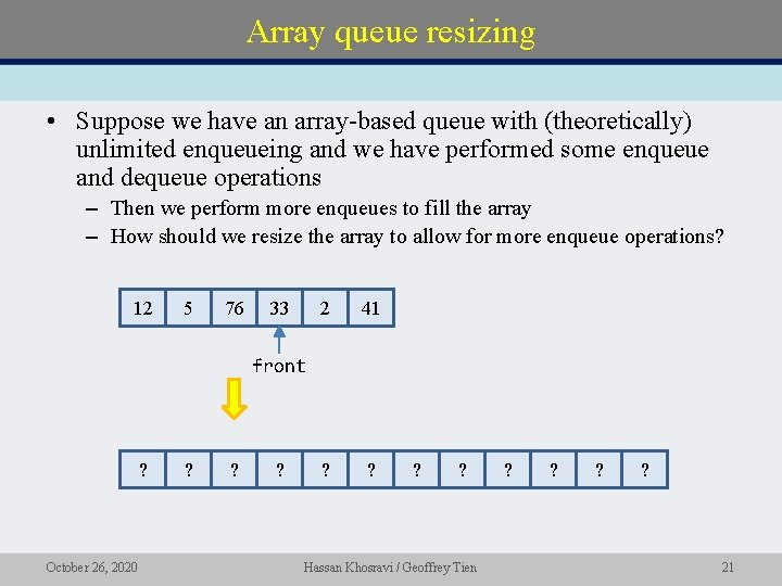 Array queue resizing • Suppose we have an array-based queue with (theoretically) unlimited enqueueing