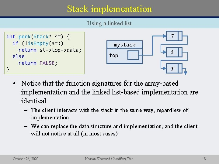Stack implementation Using a linked list int peek(Stack* st) { if (!is. Empty(st)) return