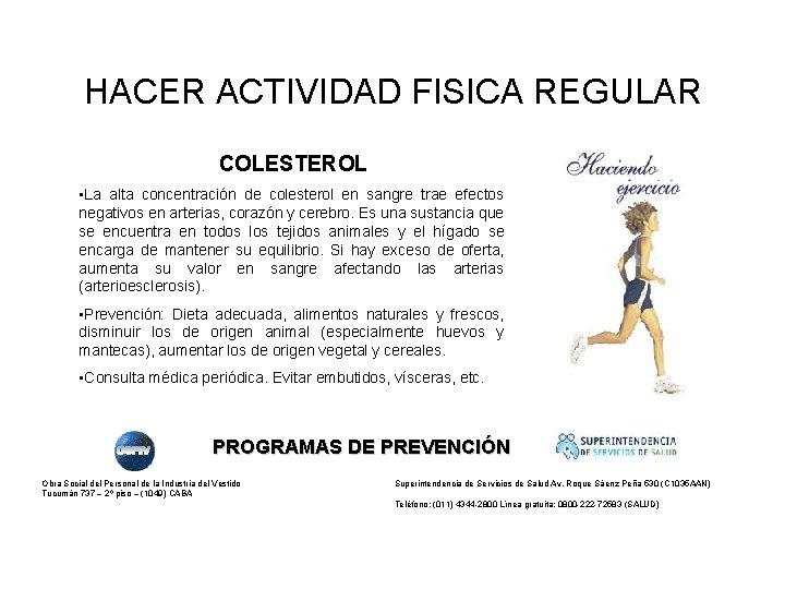 HACER ACTIVIDAD FISICA REGULAR COLESTEROL • La alta concentración de colesterol en sangre trae