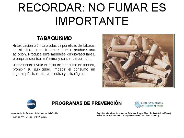 RECORDAR: NO FUMAR ES IMPORTANTE TABAQUISMO • Intoxicación crónica producida por el uso del