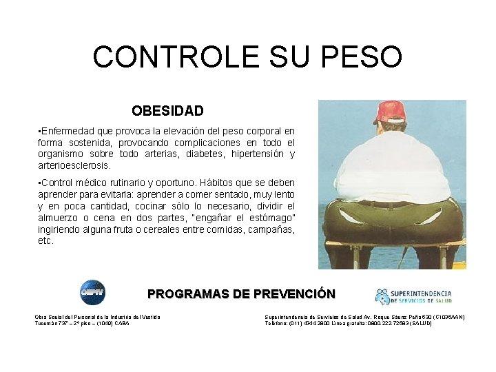CONTROLE SU PESO OBESIDAD • Enfermedad que provoca la elevación del peso corporal en