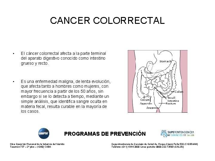 CANCER COLORRECTAL • El cáncer colorrectal afecta a la parte terminal del aparato digestivo
