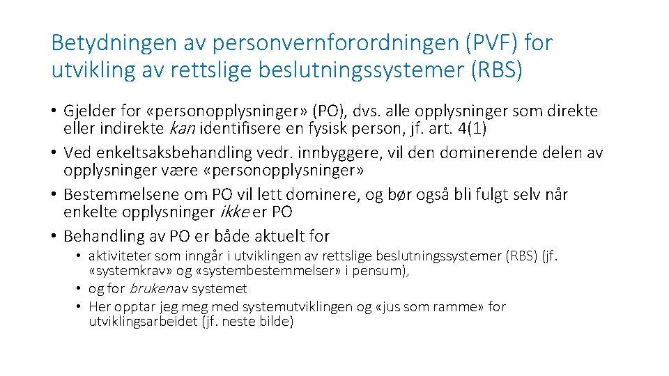Betydningen av personvernforordningen (PVF) for utvikling av rettslige beslutningssystemer (RBS) • Gjelder for «personopplysninger»
