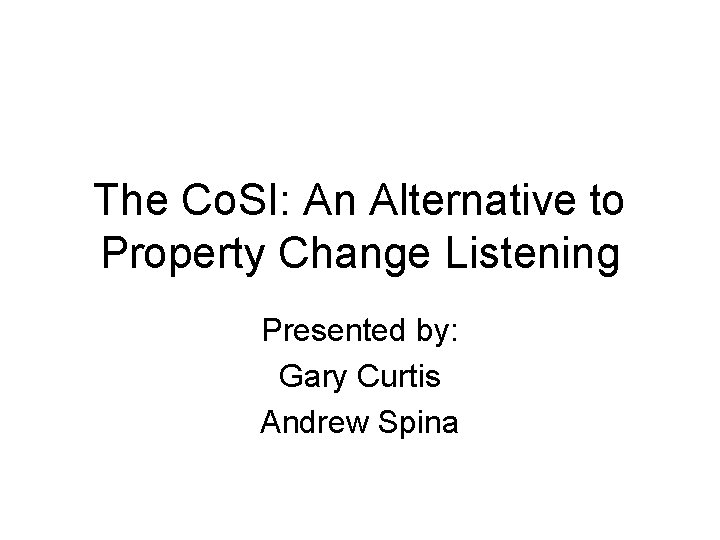 The Co. SI: An Alternative to Property Change Listening Presented by: Gary Curtis Andrew
