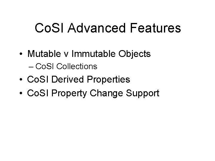 Co. SI Advanced Features • Mutable v Immutable Objects – Co. SI Collections •