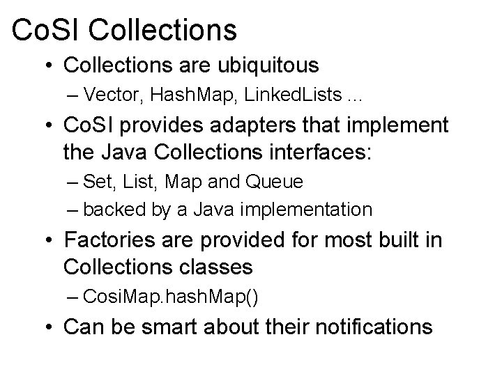 Co. SI Collections • Collections are ubiquitous – Vector, Hash. Map, Linked. Lists. .