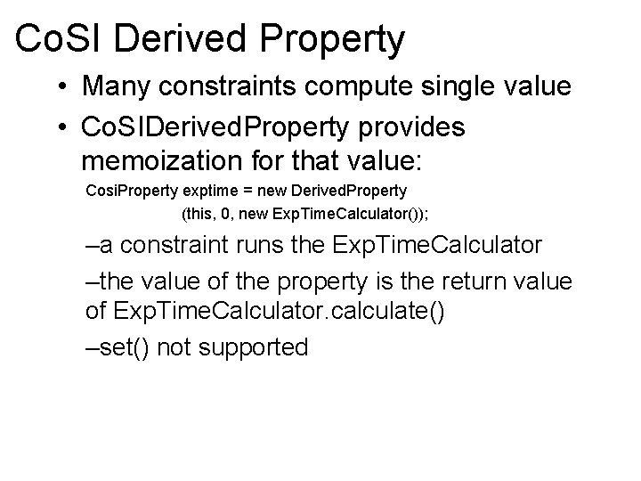 Co. SI Derived Property • Many constraints compute single value • Co. SIDerived. Property