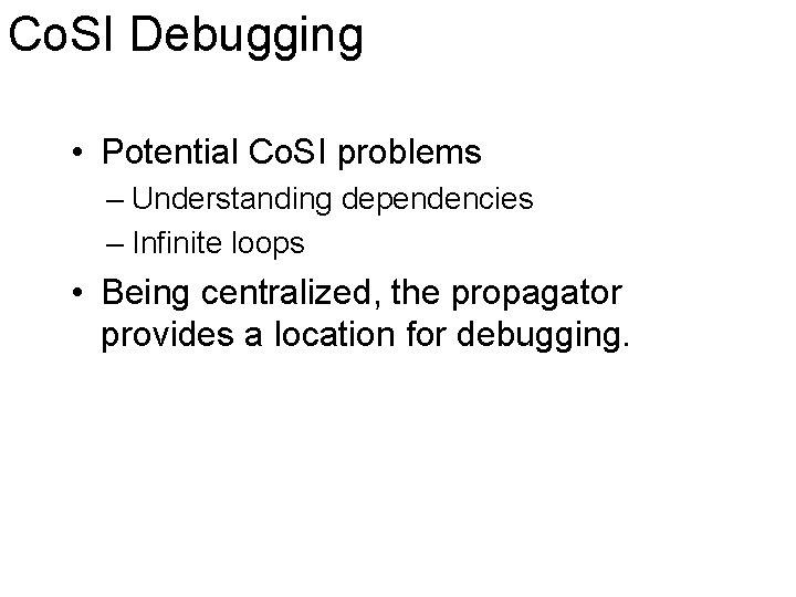Co. SI Debugging • Potential Co. SI problems – Understanding dependencies – Infinite loops