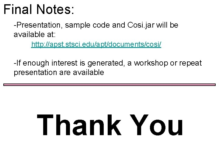 Final Notes: -Presentation, sample code and Cosi. jar will be available at: http: //apst.