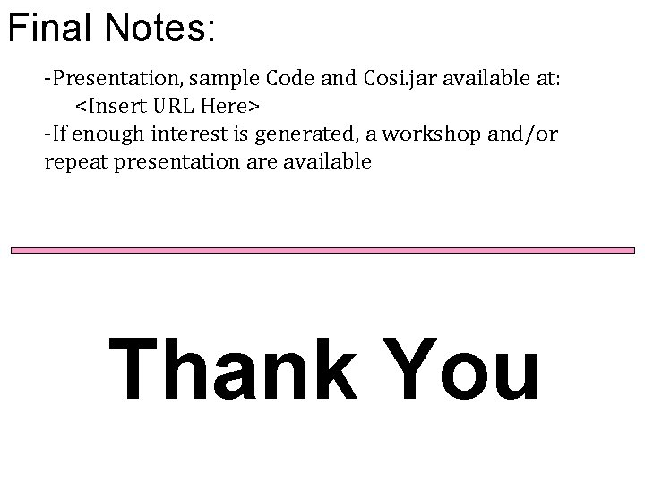 Final Notes: -Presentation, sample Code and Cosi. jar available at: <Insert URL Here> -If