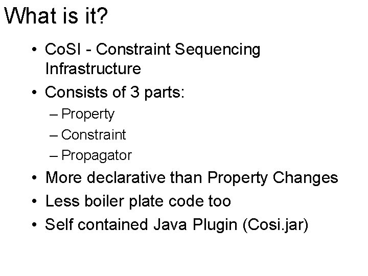 What is it? • Co. SI - Constraint Sequencing Infrastructure • Consists of 3