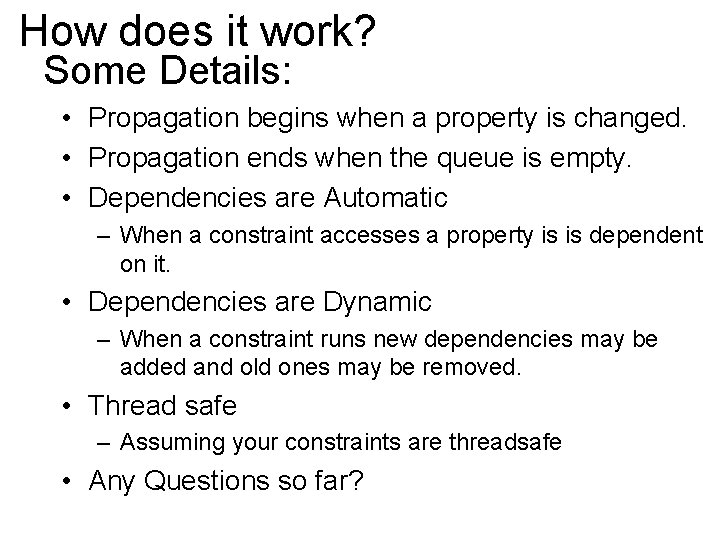 How does it work? Some Details: • Propagation begins when a property is changed.