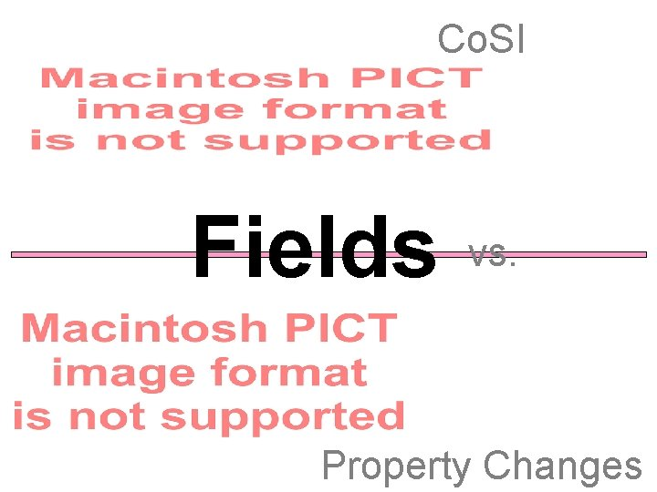 Co. SI Fields vs. Property Changes