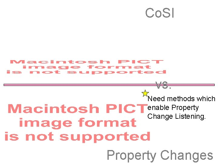 Co. SI vs. Need methods which enable Property Change Listening. Property Changes