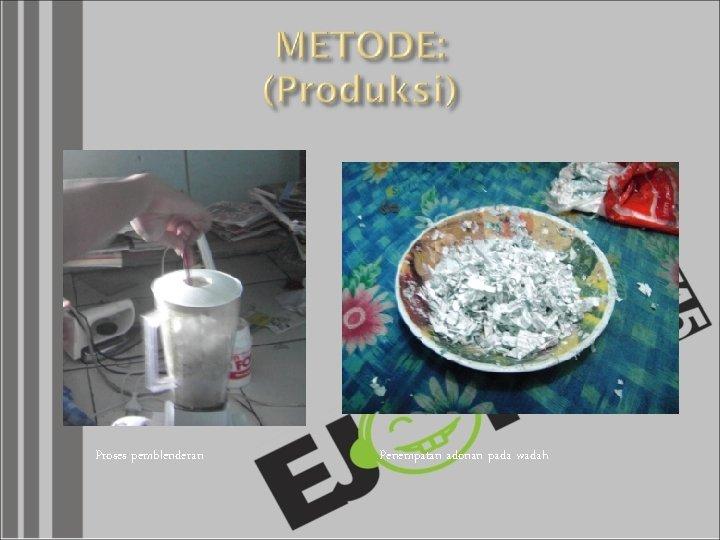 Proses pemblenderan Penempatan adonan pada wadah