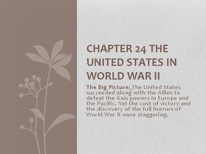 CHAPTER 24 THE UNITED STATES IN WORLD WAR II The Big Picture: The United