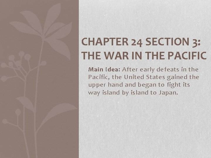 CHAPTER 24 SECTION 3: THE WAR IN THE PACIFIC Main Idea: After early defeats