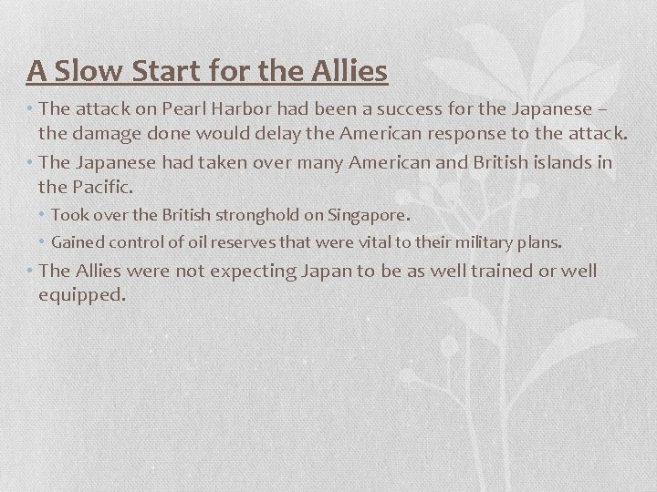 A Slow Start for the Allies • The attack on Pearl Harbor had been