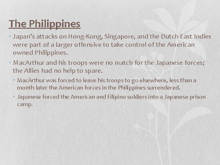 The Philippines • Japan's attacks on Hong-Kong, Singapore, and the Dutch East Indies were