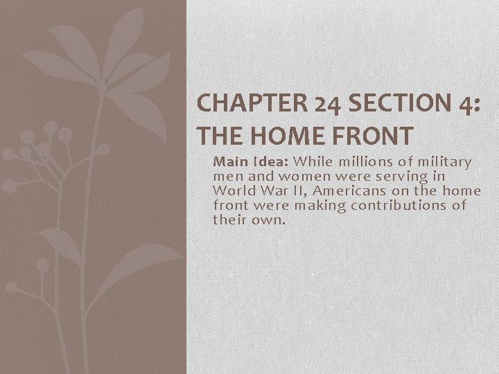 CHAPTER 24 SECTION 4: THE HOME FRONT Main Idea: While millions of military men