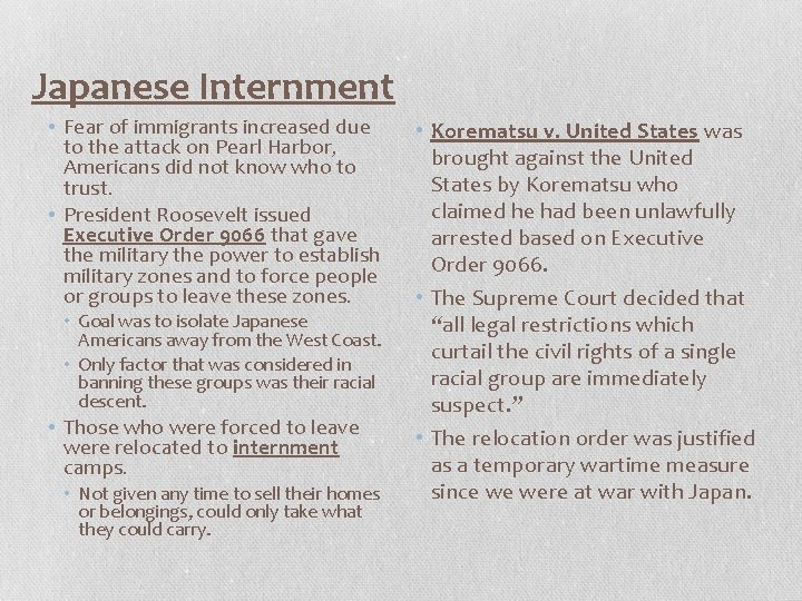 Japanese Internment • Fear of immigrants increased due to the attack on Pearl Harbor,