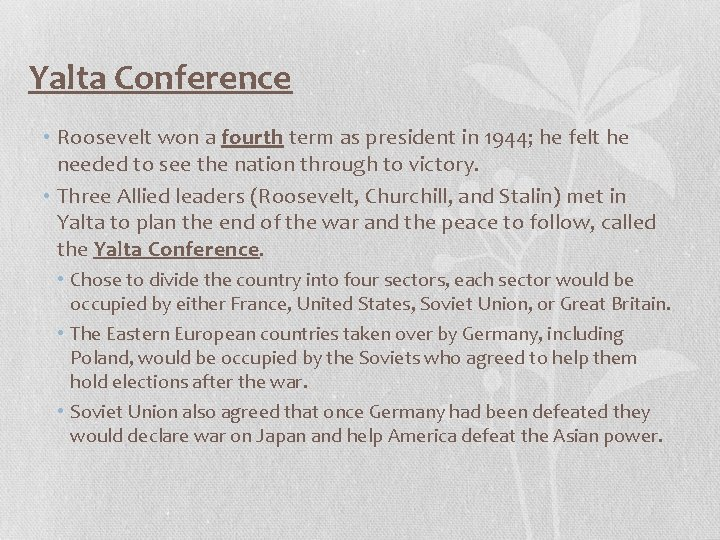Yalta Conference • Roosevelt won a fourth term as president in 1944; he felt