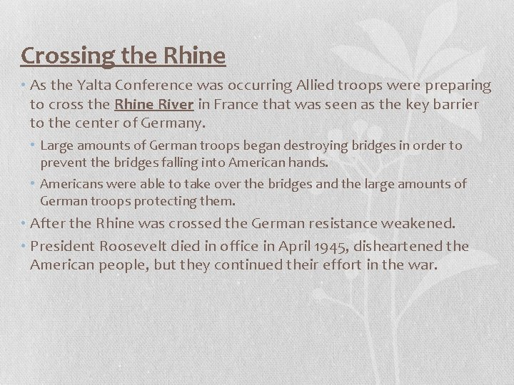Crossing the Rhine • As the Yalta Conference was occurring Allied troops were preparing