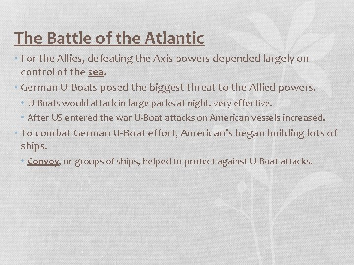 The Battle of the Atlantic • For the Allies, defeating the Axis powers depended
