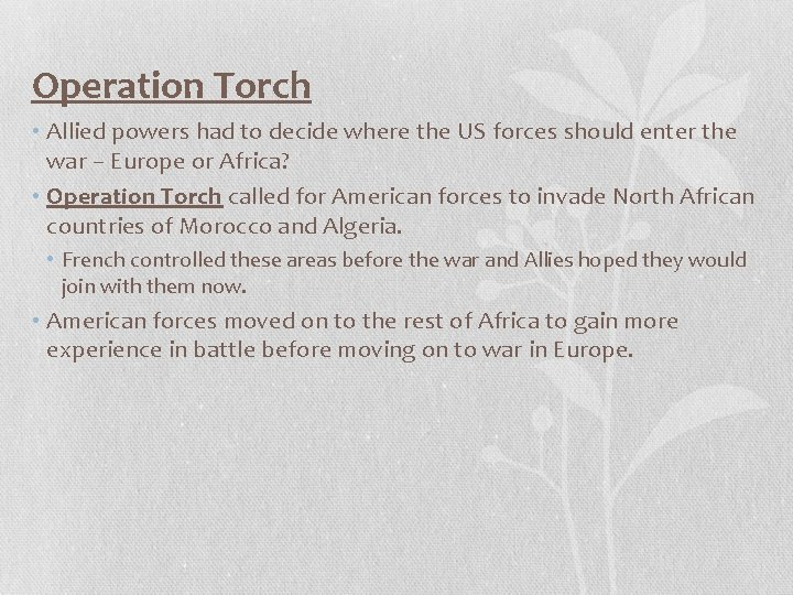 Operation Torch • Allied powers had to decide where the US forces should enter