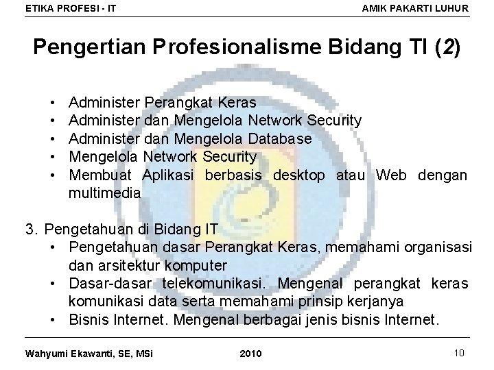 ETIKA PROFESI - IT AMIK PAKARTI LUHUR Pengertian Profesionalisme Bidang TI (2) • •