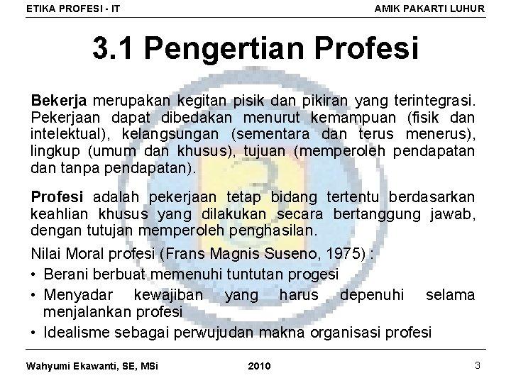 ETIKA PROFESI - IT AMIK PAKARTI LUHUR 3. 1 Pengertian Profesi Bekerja merupakan kegitan