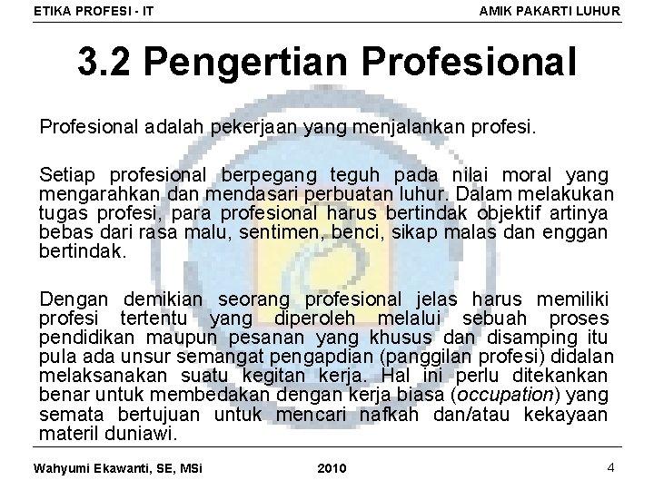 ETIKA PROFESI - IT AMIK PAKARTI LUHUR 3. 2 Pengertian Profesional adalah pekerjaan yang