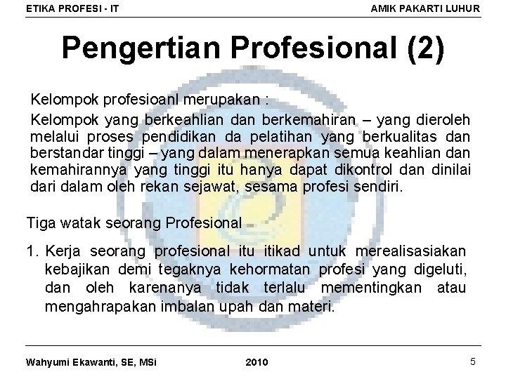 ETIKA PROFESI - IT AMIK PAKARTI LUHUR Pengertian Profesional (2) Kelompok profesioanl merupakan :