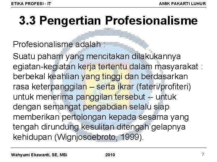 ETIKA PROFESI - IT AMIK PAKARTI LUHUR 3. 3 Pengertian Profesionalisme adalah : Suatu