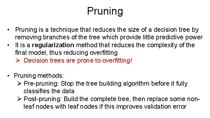 Pruning • Pruning is a technique that reduces the size of a decision tree