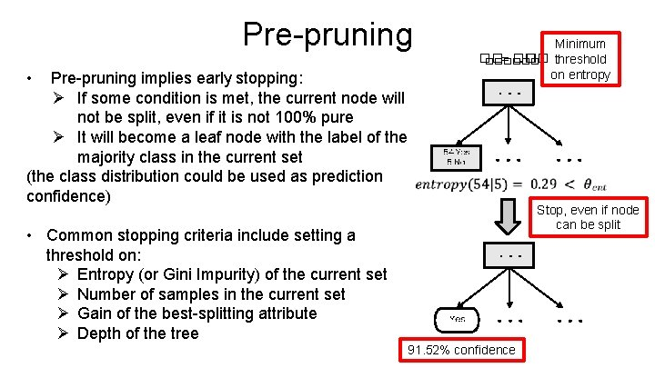 Pre-pruning • Pre-pruning implies early stopping: Ø If some condition is met, the current